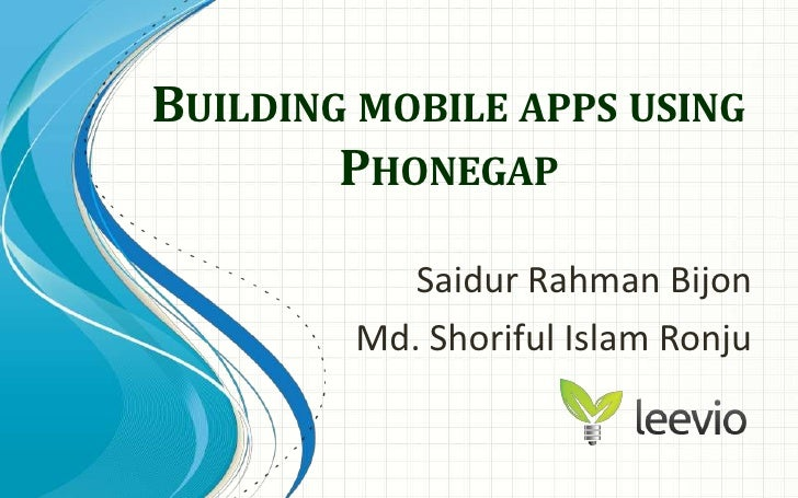 Building mobile apps using Phonegap<br />SaidurRahmanBijon<br />Md. Shoriful Islam Ronju<br />