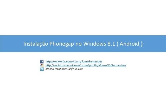 Instalação Phonegap no Windows 8.1 ( Android ) https://www.facebook.com/FonsoFernandes http://social.msdn.microsoft.com/pr...