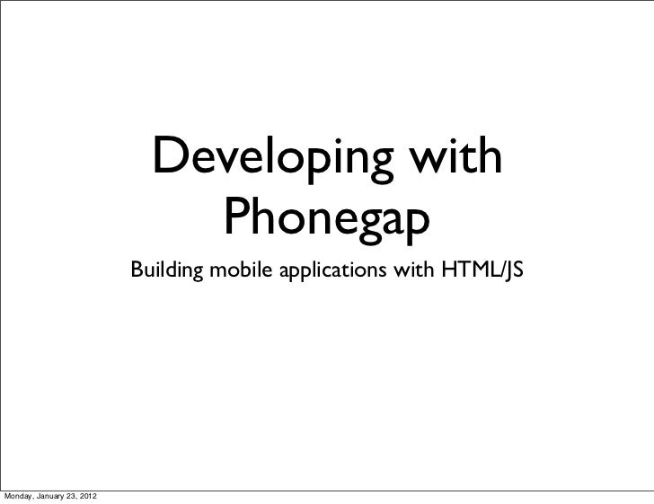 Developing with                               Phonegap                           Building mobile applications with HTML/JS...