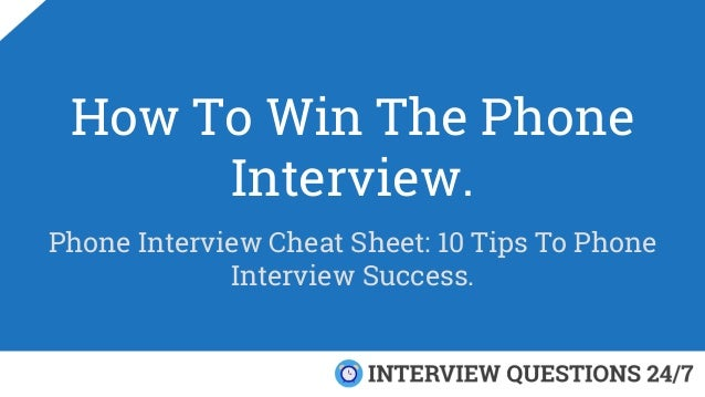 How To Win The Phone Interview. Phone Interview Cheat Sheet: 10 Tips To Phone Interview Success.