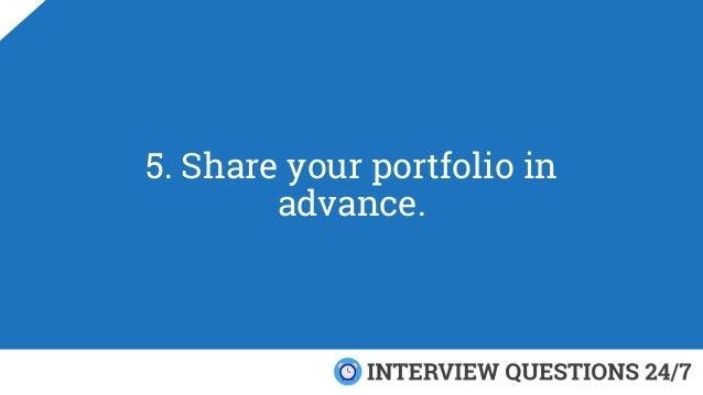 5. Share your portfolio in advance.