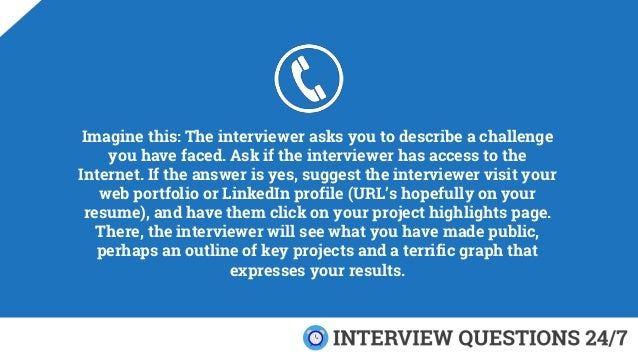 Imagine this: The interviewer asks you to describe a challenge you have faced. Ask if the interviewer has access to the In...