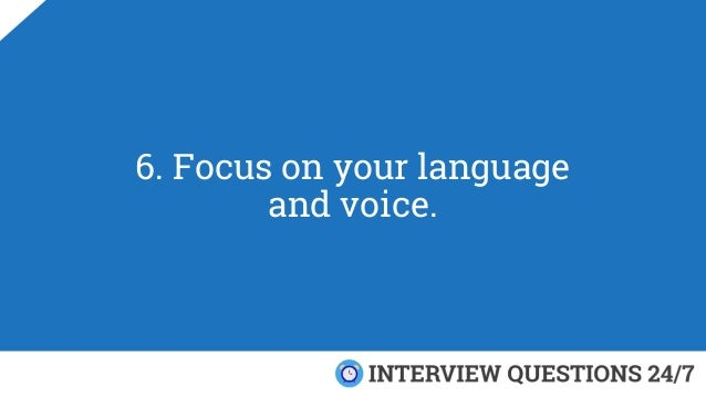6. Focus on your language and voice.