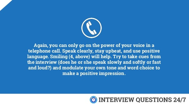 Again, you can only go on the power of your voice in a telephone call. Speak clearly, stay upbeat, and use positive langua...