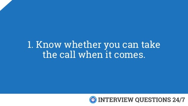 1. Know whether you can take the call when it comes.