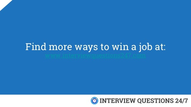 Find more ways to win a job at: www.interviewquestions247.com
