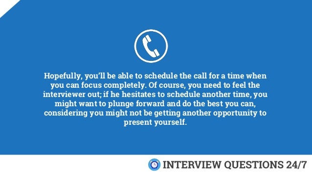 Hopefully, you'll be able to schedule the call for a time when you can focus completely. Of course, you need to feel the i...