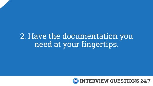 2. Have the documentation you need at your fingertips.
