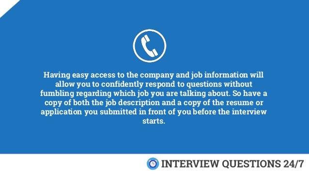Having easy access to the company and job information will allow you to confidently respond to questions without fumbling ...