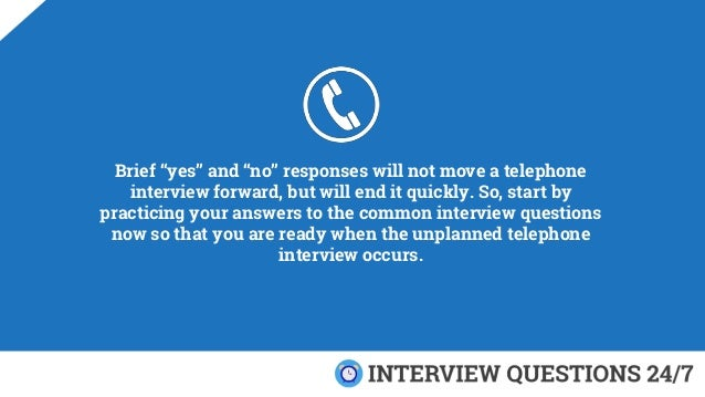 """Brief """"yes"""" and """"no"""" responses will not move a telephone interview forward, but will end it quickly. So, start by practici..."""