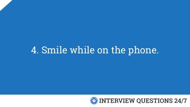 4. Smile while on the phone.