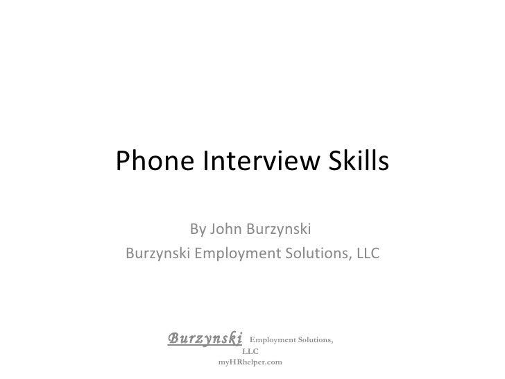 Phone Interview Skills By John Burzynski  Burzynski Employment Solutions, LLC Burzynski   Employment Solutions, LLC myHRhe...