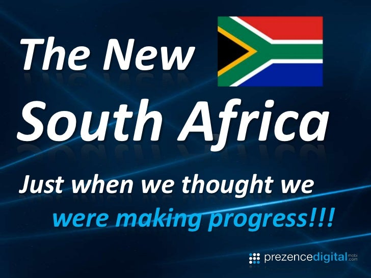 The New South Africa<br />Just when we thought we<br />were making progress!!!<br />