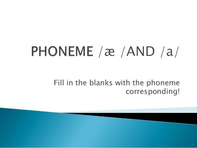 Fill in the blanks with the phoneme                      corresponding!