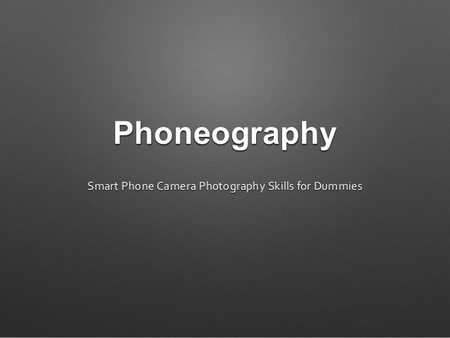 Phoneography Smart Phone Camera Photography Skills for Dummies