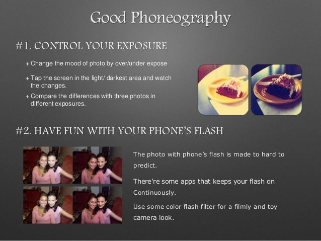 Good Phoneography #1. CONTROL YOUR EXPOSURE + Change the mood of photo by over/under expose + Tap the screen in the light/...