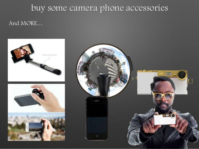 buy some camera phone accessories And MORE…