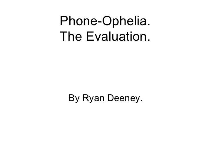 Phone-Ophelia.  The Evaluation.  By Ryan Deeney.