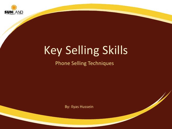 Key Selling Skills<br />Phone Selling Techniques <br />By: Ilyas Hussein<br />