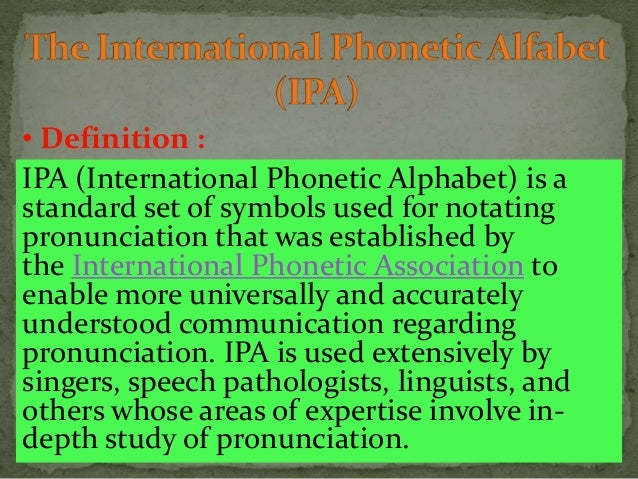 IPA (International Phonetic Alphabet) is a standard set of symbols used for notating pronunciation that was established by...