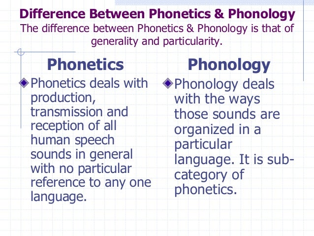 what are phonetics and phonology essay Phonology: phonology,, study of the sound patterns that occur within languages some linguists include phonetics, the study of the production and description of speech sounds, within the study of phonology.