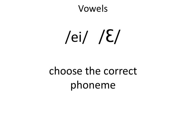 Vowels   /ei/ /Ɛ/choose the correct    phoneme