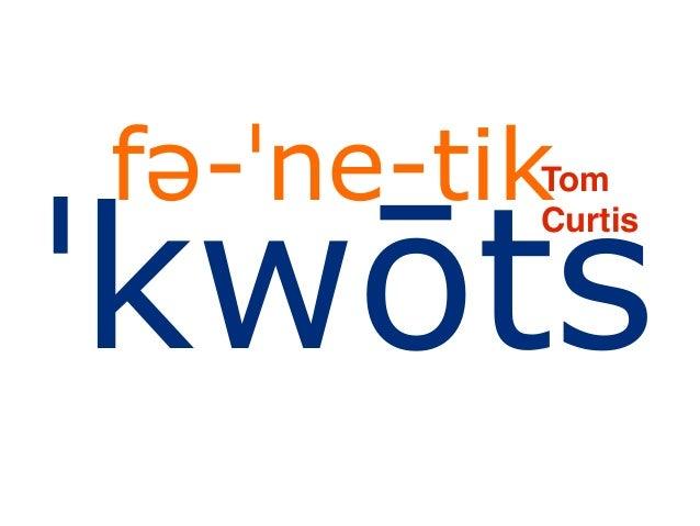 fə-ˈne-tikˈkwōts         Tom         Curtis