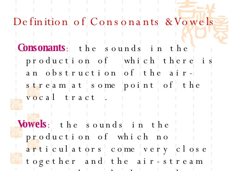 consonant definition Definition of consonant - a basic speech sound in which the breath is at least partly obstructed and which can be combined with a vowel to form a syllable.
