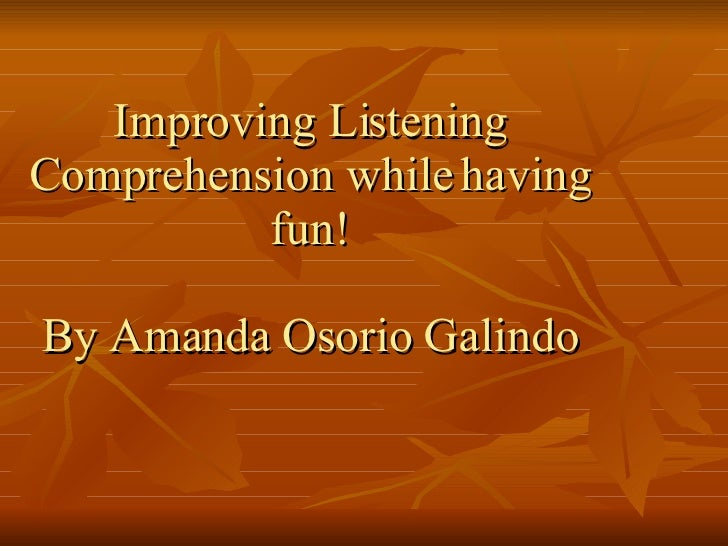 Improving Listening Comprehension while having fun! By Amanda Osorio Galindo