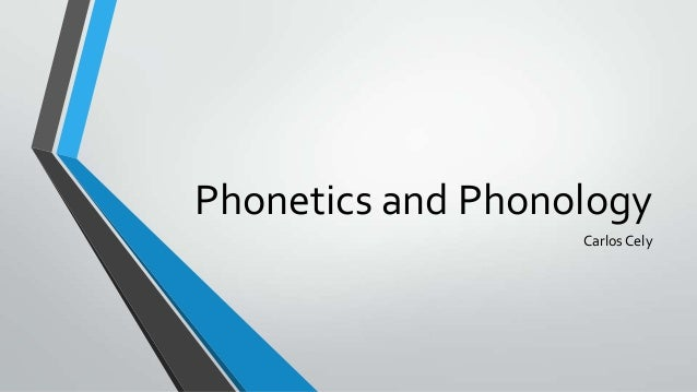 Phonetics and Phonology                   Carlos Cely