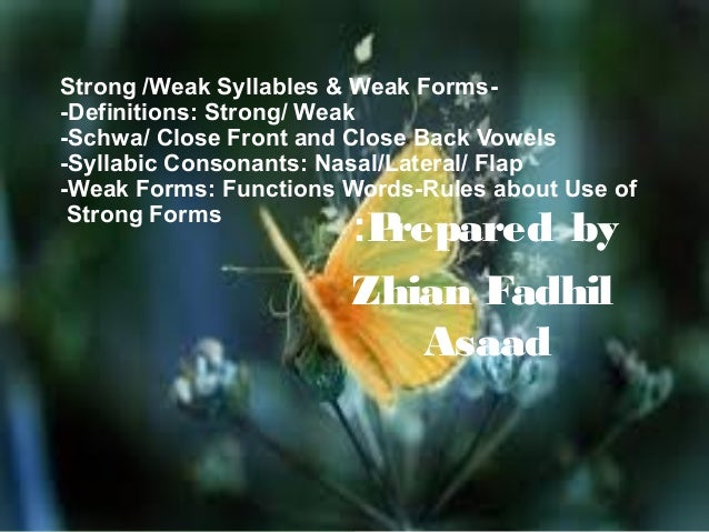 Strong /Weak Syllables & Weak Forms-Definitions: Strong/ Weak -Schwa/ Close Front and Close Back Vowels -Syllabic Consonan...