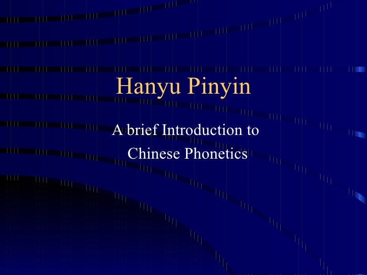Hanyu Pinyin A brief Introduction to   Chinese Phonetics