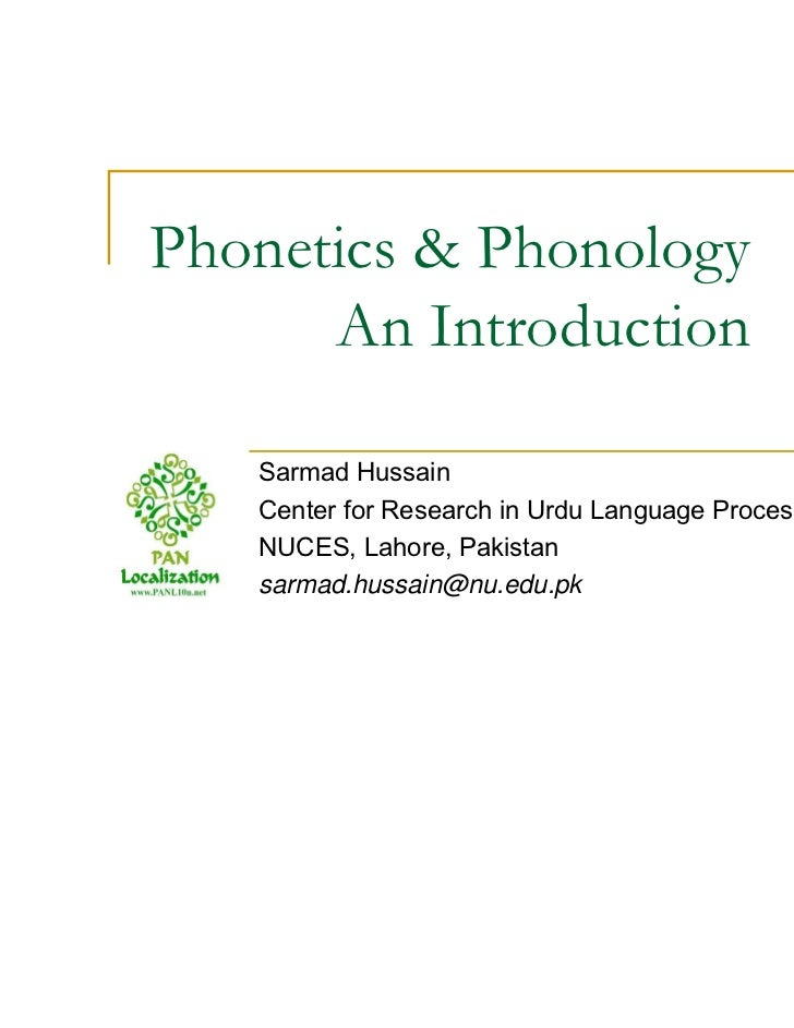 Phonetics & Phonology      An Introduction   Sarmad Hussain   Center for Research in Urdu Language Processing,   NUCES, La...
