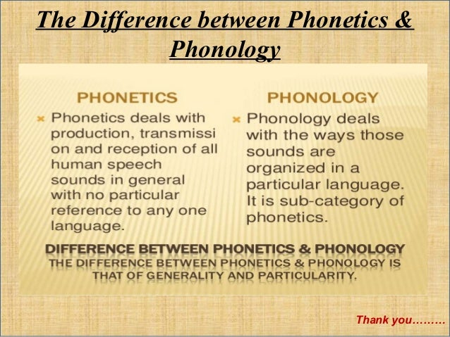 differences between phonetics and phonology Phonology 6 phonetics modern generative linguistics has many sub-fields what are the differences between 'speech' and.