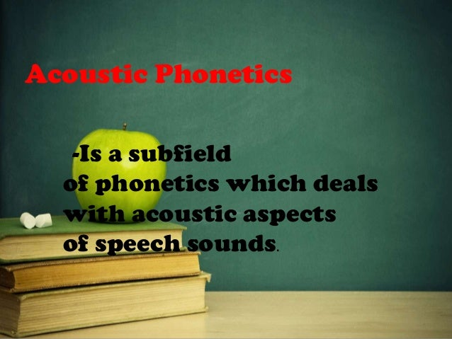 Auditory Phonetics Is a subfield of phonetics concerned with the hearing of speech sounds.