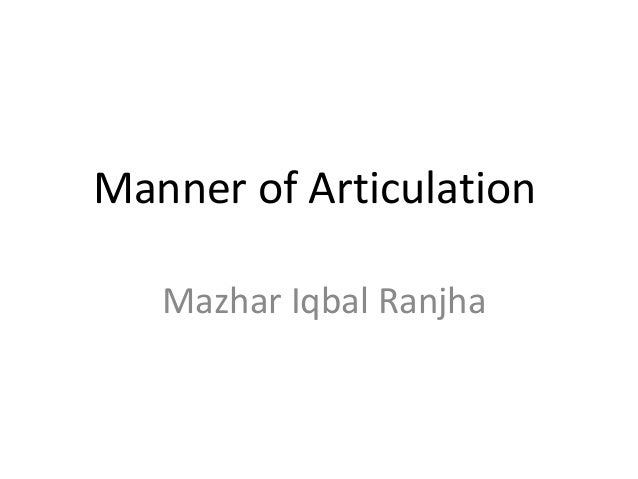 Manner of Articulation Mazhar Iqbal Ranjha