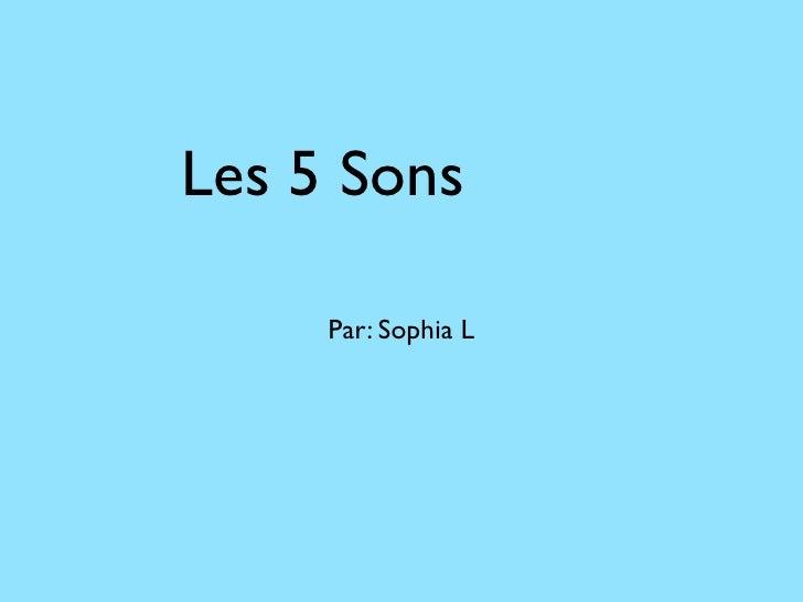 Les 5 Sons     Par: Sophia L