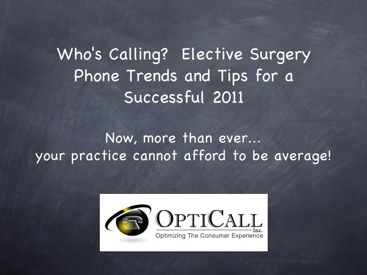 Who's Calling?  Elective Surgery Phone Trends and Tips for a Successful 2011 Now, more than ever... your practice cannot a...