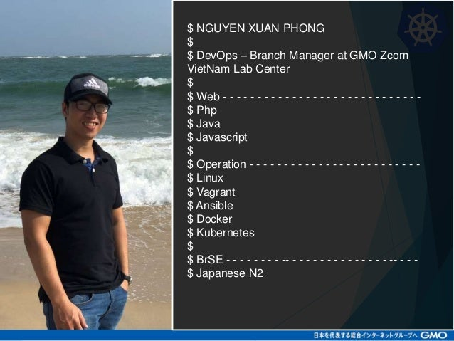 [DevDay2019] Develop a web application with Kubernetes - By Nguyen Xuan Phong, DevOps - Branch Manager at GMO Zcom VietNam Lab Center Slide 3