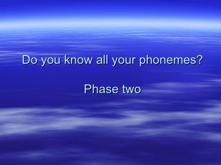 Do you know all your phonemes? Phase two