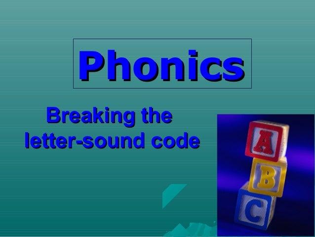 Breaking theBreaking the letter-sound codeletter-sound code PhonicsPhonics