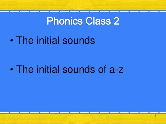 • The initial sounds • The initial sounds of a-z  1