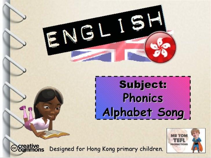 Designed for Hong Kong primary children. Subject: Phonics Alphabet Song
