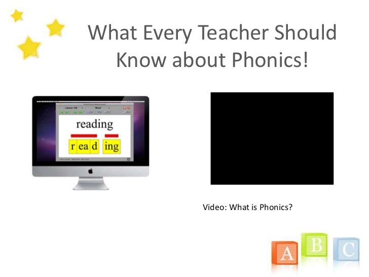 What Every Teacher Should  Know about Phonics!           Video: What is Phonics?