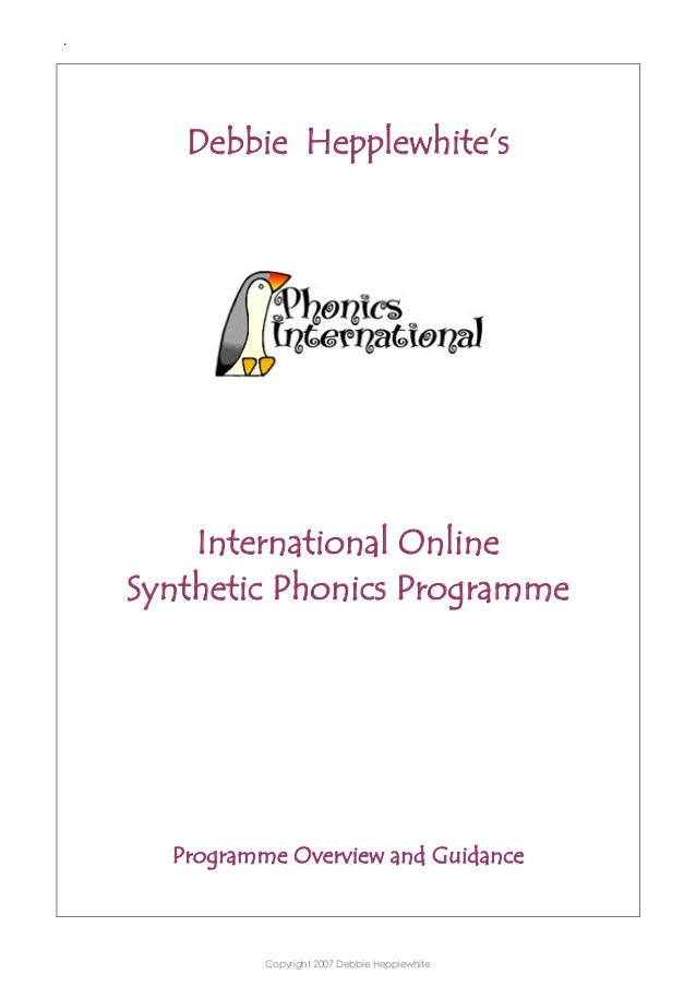 .  Debbie Hepplewhite's  International Online Synthetic Phonics Programme  Programme Overview and Guidance  Copyright 2007...
