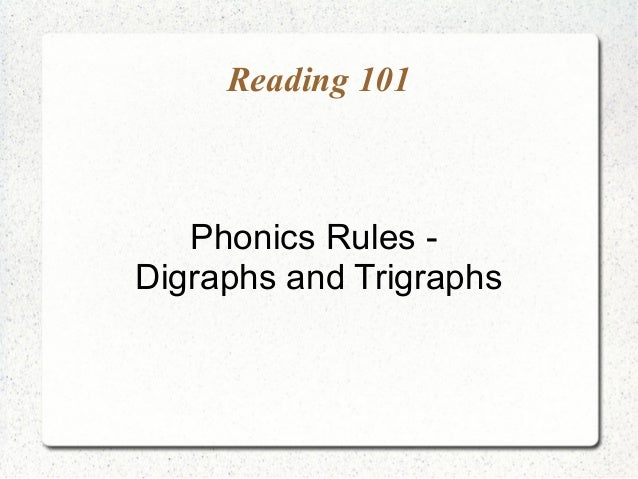Reading 101   Phonics Rules -Digraphs and Trigraphs