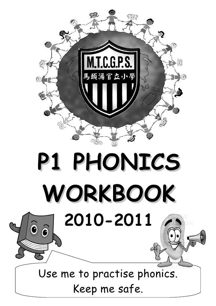 P1 PHONICS WORKBOOK      2010-2011         By Tom Grundy     Use me to practise phonics.       Keep me safe.