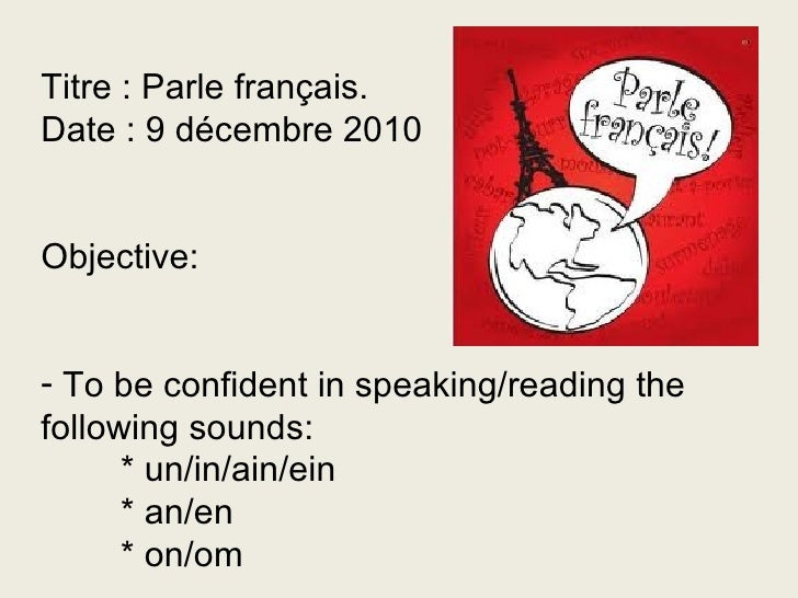 <ul><li>Titre : Parle français.  </li></ul><ul><li>Date : 9 décembre 2010 </li></ul><ul><li>Objective: </li></ul><ul><li>T...