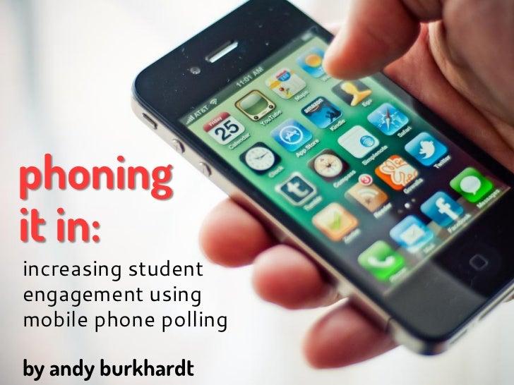 phoningit in:increasing studentengagement usingmobile phone pollingby andy burkhardt