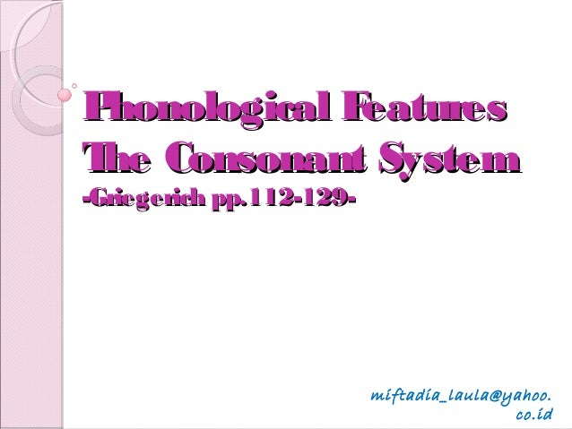 Phonological FeaturesPhonological Features The Consonant SystemThe Consonant System -Griegerich pp.112-129--Griegerich pp....
